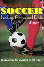 Incredible Soccer Lead-up Games and Drills